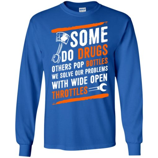 Mechanic gift some do drugs pop bottles we solve with wide open throttles long sleeve