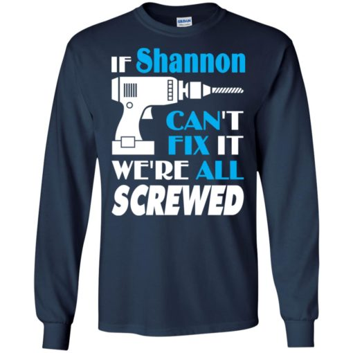 If shannon can't fix it we all screwed shannon name gift ideas long sleeve