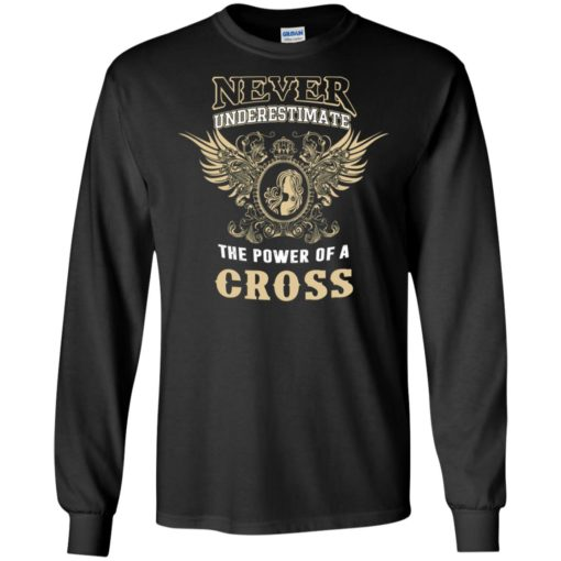 Never underestimate the power of cross shirt with personal name on it long sleeve
