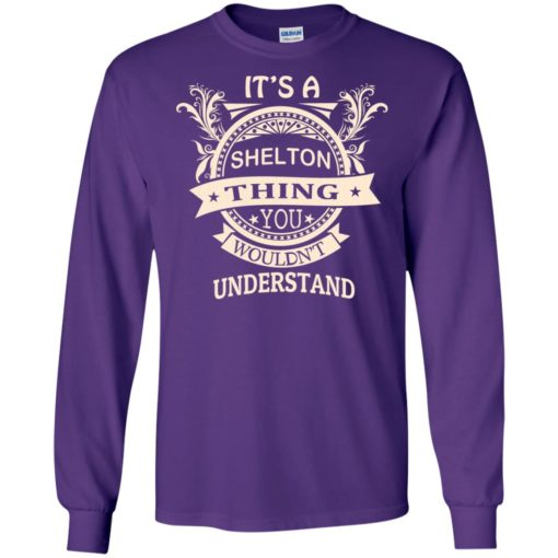 It's shelton thing you wouldn't understand personal custom name gift long sleeve