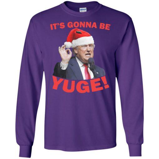 Its gonna be yuge trump santa long sleeve