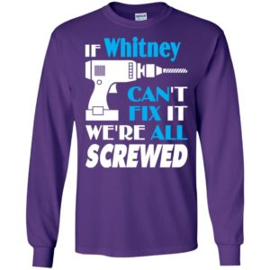 If whitney can't fix it we all screwed whitney name gift ideas long sleeve