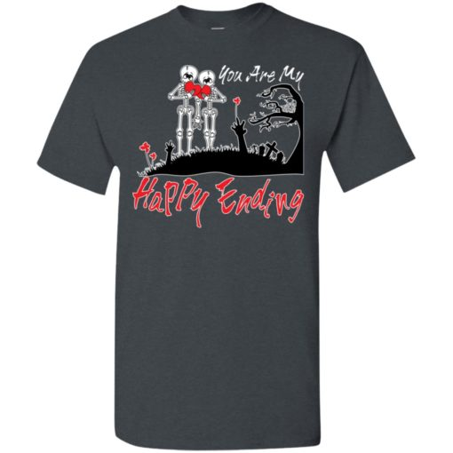 You are my happy ending t-shirt