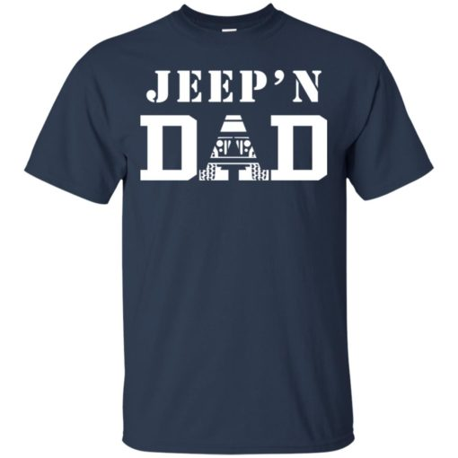Jeep'n dad jeeping daddy father jeep lovers t-shirt