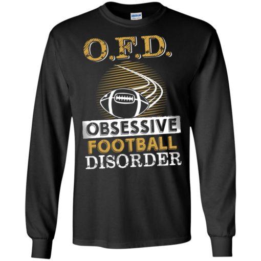 Ofd obsessive footbal disorder funny football fans gag family long sleeve