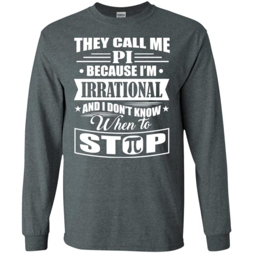 They call me pi because i'm irrational shirt long sleeve