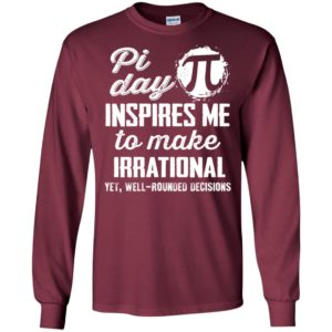 Pi day inspires me to make irrational funny science nerd long sleeve