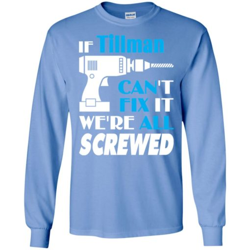 If tillman can't fix it we all screwed tillman name gift ideas long sleeve