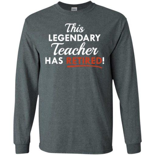 This legendary teacher has retired funny gift for teachers long sleeve