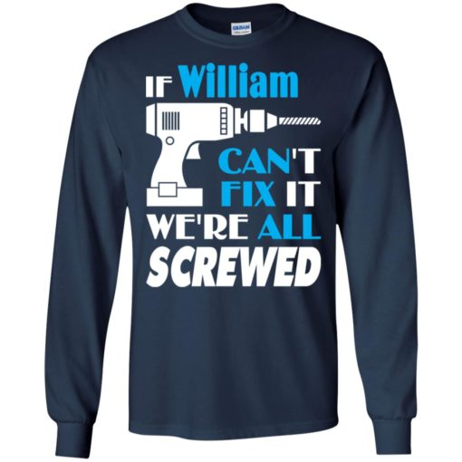If william can't fix it we all screwed william name gift ideas long sleeve