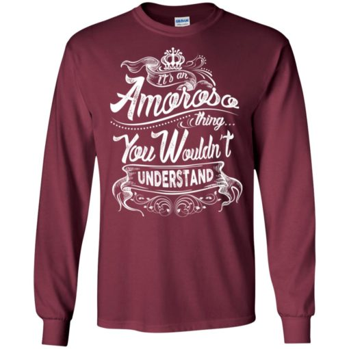 It's an amoroso thing you wouldn't understand – custom and personalized name gifts long sleeve