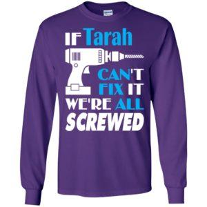 If tarah can't fix it we all screwed tarah name gift ideas long sleeve