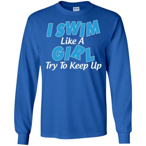 I swim like a girl try to keep up long sleeve