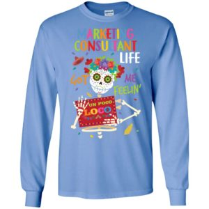 Marketing consultant life got me feelin un poco loco skelleton long sleeve