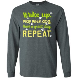 Wake up play with dog have a great day repeat dogs mom paws long sleeve