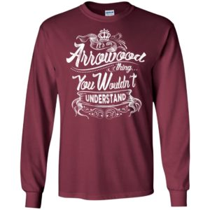 It's an arrowood thing you wouldn't understand – custom and personalized name gifts long sleeve