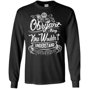 It's an obryant thing you wouldn't understand – custom and personalized name gifts long sleeve