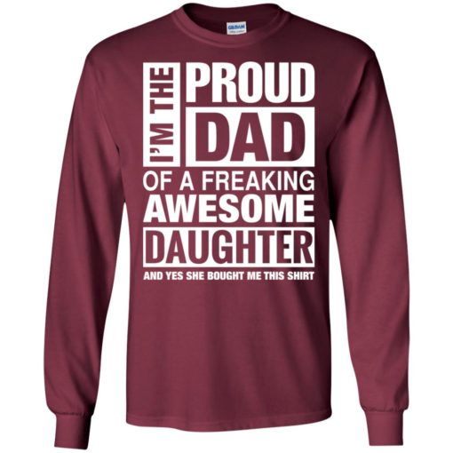 I'm proud dad of freaking awesome daughter she bought me this shirt long sleeve