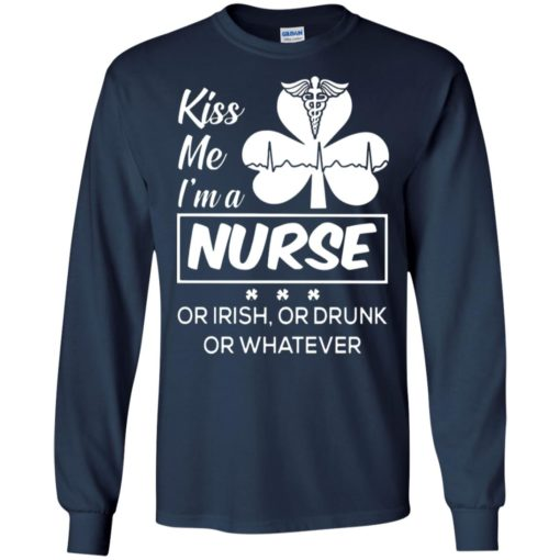 Kiss me im a nurse or irish or drunk or whatever four leaf clover long sleeve