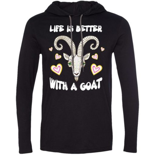 Life is better with a goat best gift for goat lover owner loving goat long sleeve hoodie