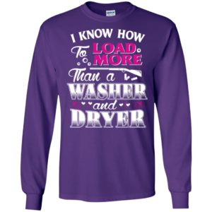 I know how to load more than a washer and dryer funny gun hunting long sleeve