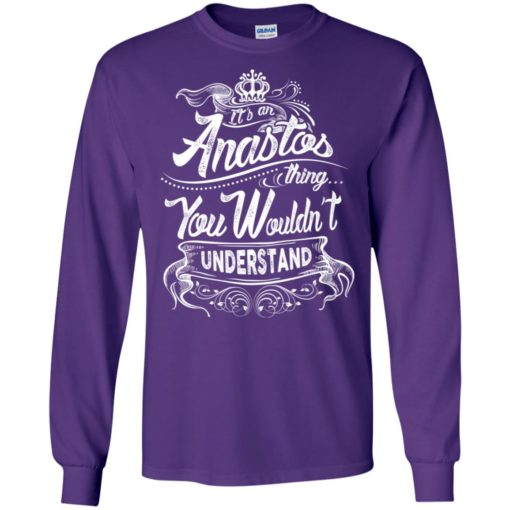 It's an anastos thing you wouldn't understand – custom and personalized name gifts long sleeve