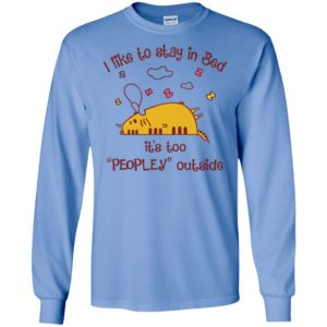 Lazy cat i like to stay in bed its too peopley outside long sleeve