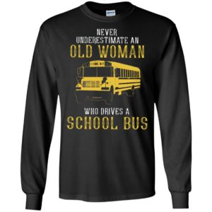 Never underestimate an old woman who drives a school bus long sleeve