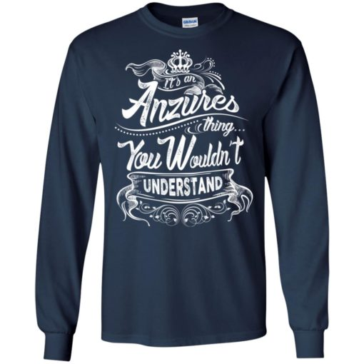 It's an anzures thing you wouldn't understand – custom and personalized name gifts long sleeve