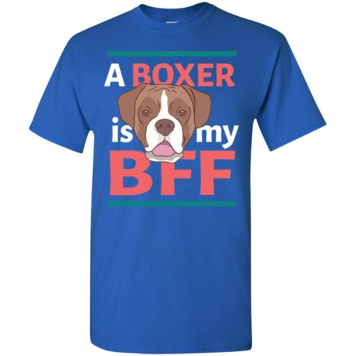 Boxer is my bff cute gift for boxer owner or lover t-shirt