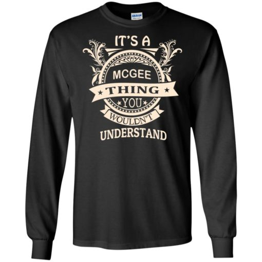 It's mcgee thing you wouldn't understand personal custom name gift long sleeve