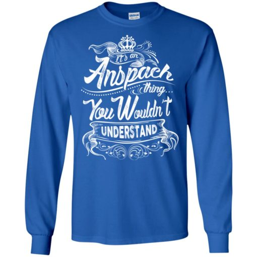 It's an anspach thing you wouldn't understand – custom and personalized name gifts long sleeve