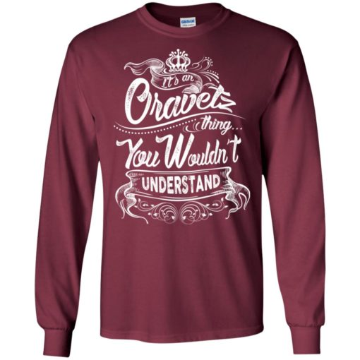 It's an oravetz thing you wouldn't understand – custom and personalized name gifts long sleeve