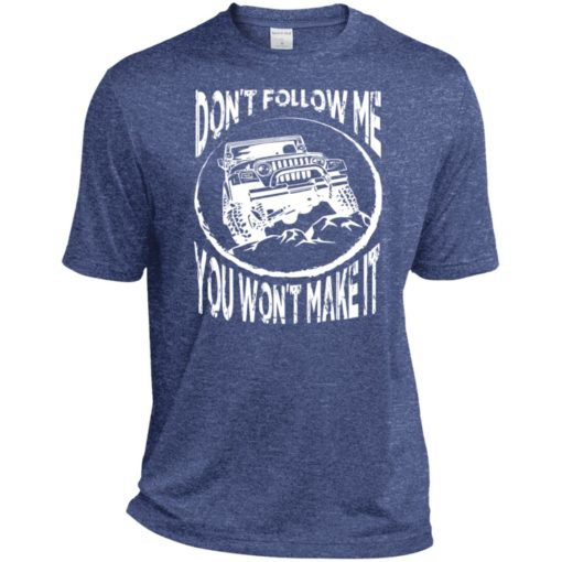 Dont follow jeep and me you wont make it sport t-shirt