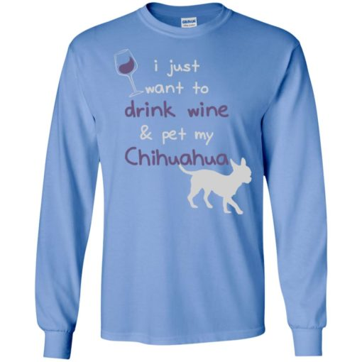 I just want to drunk wine and pet my chihuahua momlife goals long sleeve