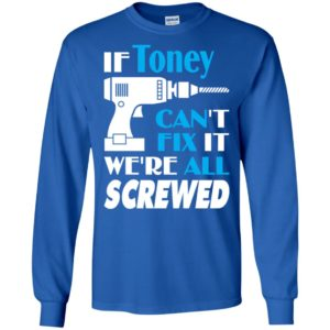 If toney can't fix it we all screwed toney name gift ideas long sleeve