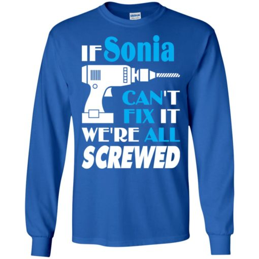 If sonia can't fix it we all screwed sonia name gift ideas long sleeve