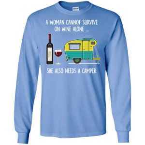 A woman cannot survive on wine alone she also needs a camper 2 long sleeve