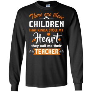 Funny teacher shirt there are these children that kinda stole my heart long sleeve