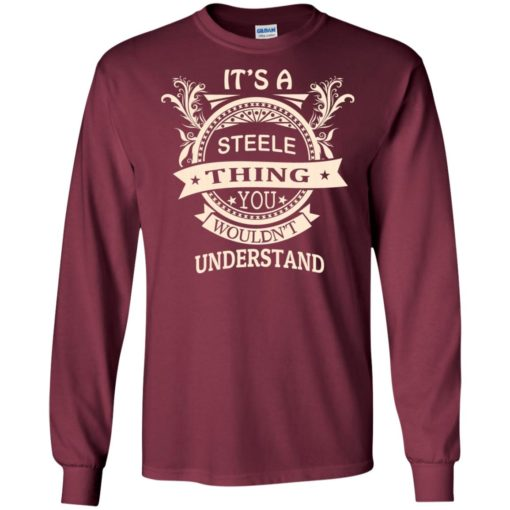 It's steele thing you wouldn't understand personal custom name gift long sleeve