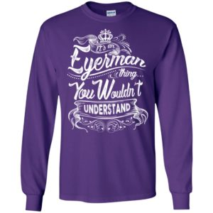 It's an eyerman thing you wouldn't understand – custom and personalized name gifts long sleeve