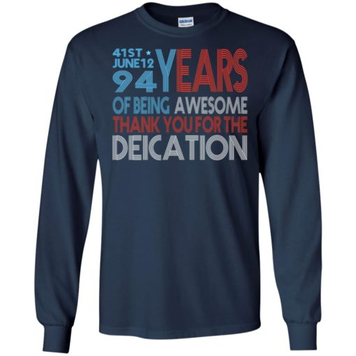 41st june 12 94 years of being awesome thank you for the deication long sleeve