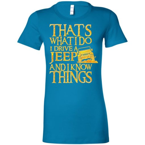 Thats what i do i drive jeep and i know things women tee
