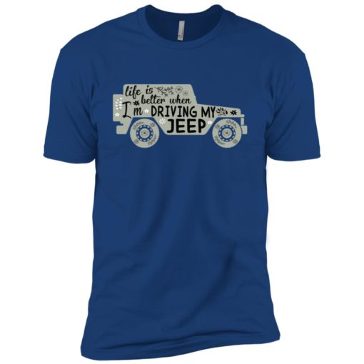 Life is better when i'm driving my jeep premium t-shirt