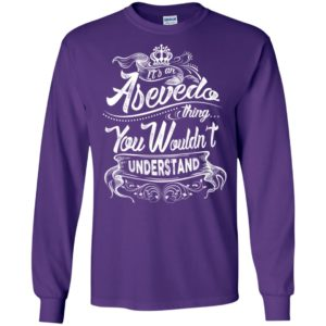 It's an asevedo thing you wouldn't understand – custom and personalized name gifts long sleeve