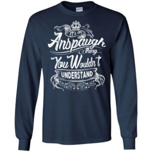 It's an anspaugh thing you wouldn't understand – custom and personalized name gifts long sleeve