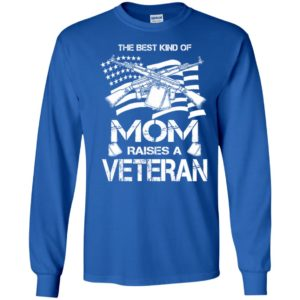 The best kind of mom raises a veteran proud army mother long sleeve