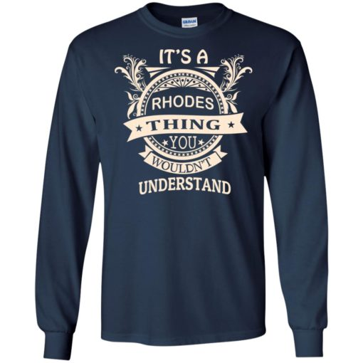 It's rhodes thing you wouldn't understand personal custom name gift long sleeve
