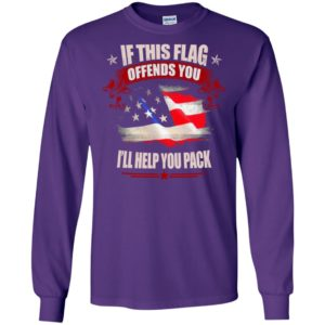 If this flag offends you ill help you pack shirt long sleeve