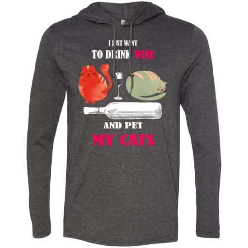 Just want to drink wine and pet my cats long sleeve hoodie